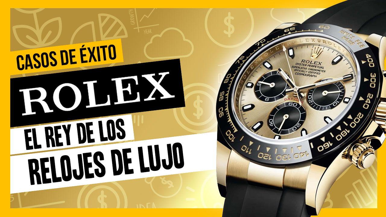 Casos de éxito - Rolex ¿Cómo se convirtió en el rey de los relojes de lujo?