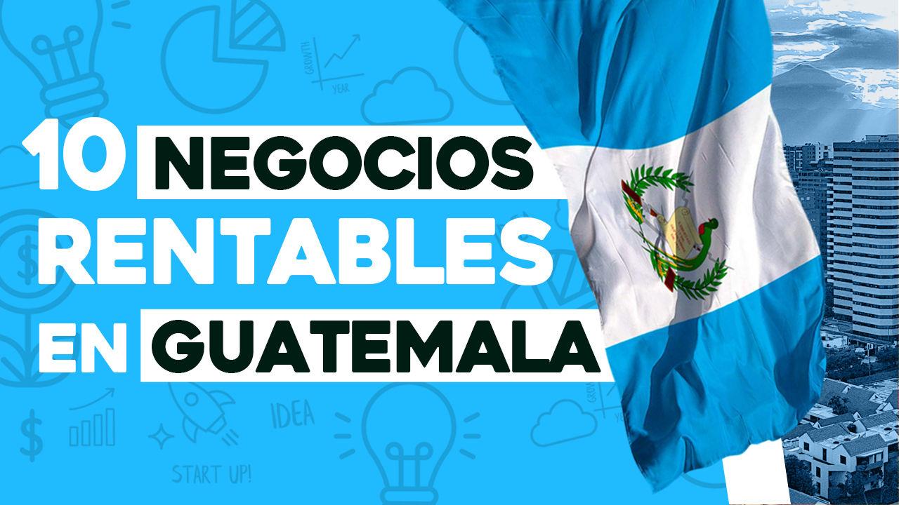 negocios rentables en guatemala